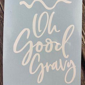 Oh Good Gravy White Vinyl Decal